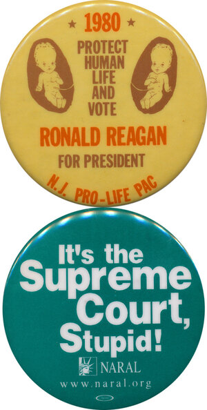 Social issues, such as abortion, have been a part of the campaign dialogue since at least the 1973 Roe decision. Reagan supporters talked about the sanctity of life and opposition to abortion in 1980 (top button); Gore supporters in 2000 argued that the election was about who would name Supreme Court justices to protect a woman's right to choose (bottom button).