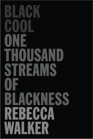 """In the second hour, Rebecca Walker defines the concept of """"Black Cool,"""" and the meaning of blacknes"""