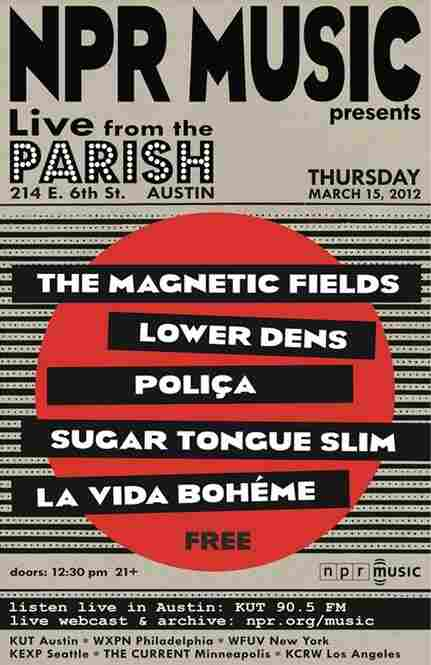 Live from the Parish at SXSW: NPR Music presented a concert headlined by The Magnetic Fields, Lower Dens, Polica, Sugar Tongue Slim and La Vida Bohème.