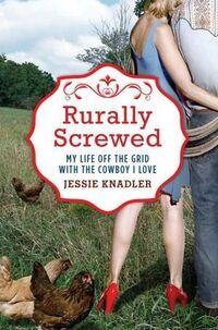 The cover of Jessie Knadler's Rurally Screwed.
