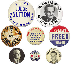 "I'm not pudding you on; I really want to know the story behind the Judge Sutton button, as well as these other unidentified items.  (Actually, I've since learned the ""Vote the American Way/Berry Whipple Ringle"" etc. is from Jersey City, N.J., in the 1950s. Bernard Berry was the mayor, and Lawrence Whipple and Joshua Ringle were city commissioners.)"