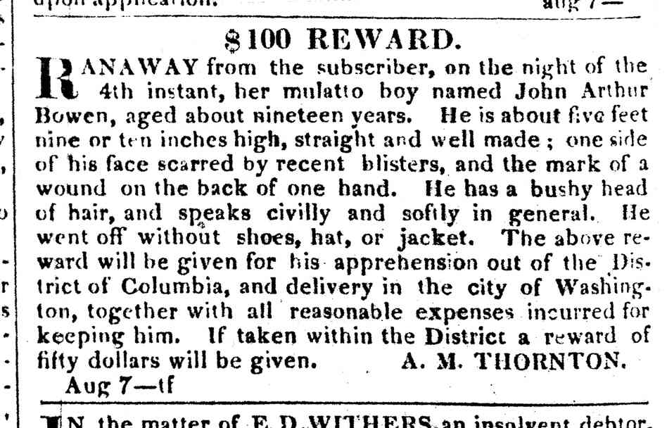 After Bowen's drunken intrusion and escape, Anna Maria Thornton advertised a reward for his capture in the National Intelligencer.