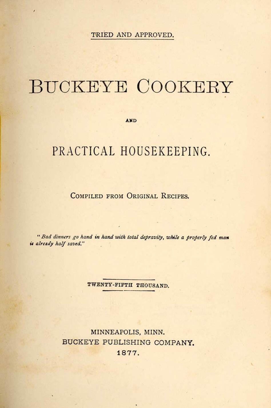 Buckeye Cookery, And Practical Housekeeping: Compiled From Original Recipes. Though it began as a charity cookbook published by the First Congregational Church in Marysville, Ohio in 1876, after more than 80,000 copies 30 printings in multiple languages it became an American classic. (Michigan State University Libraries)