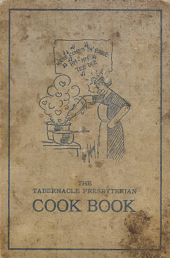The Tabernacle Presbyterian Cook Book. A church cookbook published in 1922 from recipes compiled by the Tabernacle Auxiliary in Indianapolis, Indiana.