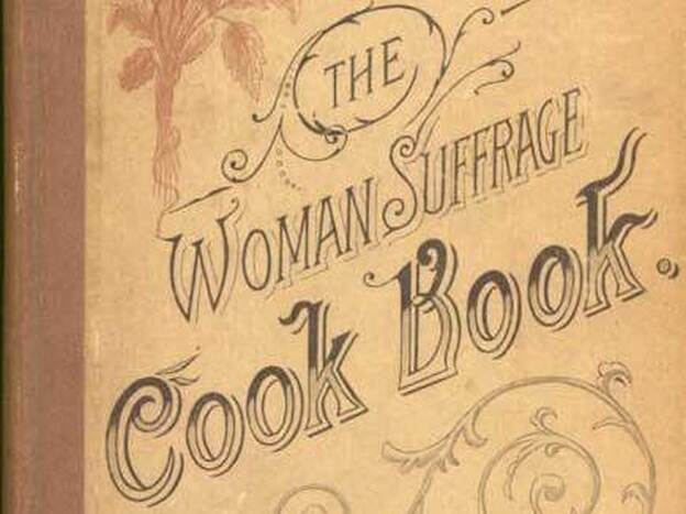 The Woman Suffrage Cook Book: Containing thoroughly tested and reliable recipes for cooking, directions for care of the sick, and practical suggestions. Originally sold at an 1886 fair in Boston, this cookbook was the first to raise funds for and disseminate information about women's suffrage. (Michigan State University Libraries)