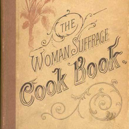 The Woman Suffrage Cook Book: Containing thoroughly tested and reliable recipes for cooking, directions for care of the sick, and practical suggestions. Originally sold at an 1886 fair in Boston, this cookbook was the first to raise funds for and disseminate information about women's suffrage.