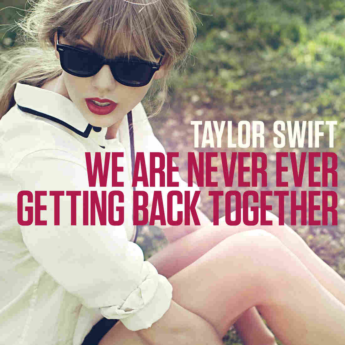 "Taylor Swift's new single, ""We Are Never Ever Getting Back Together."""