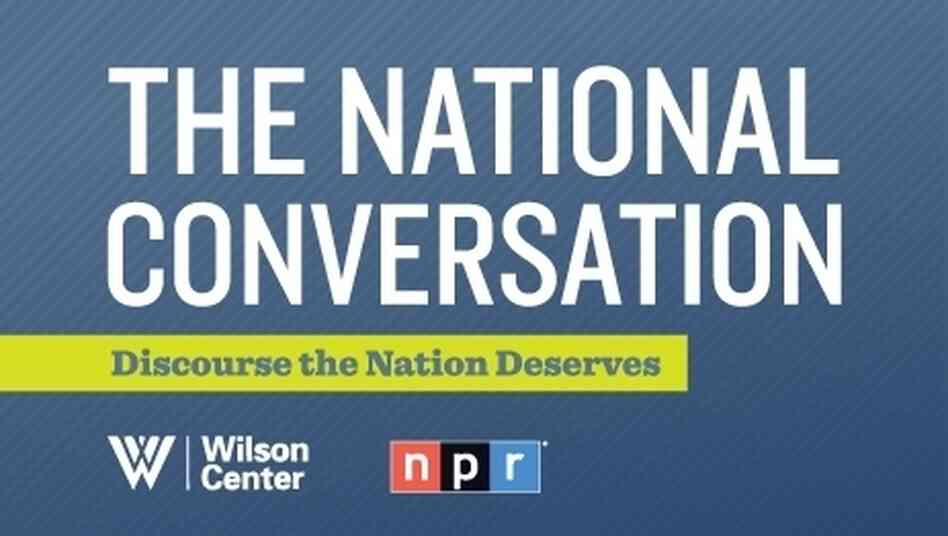 "NPR and The Wilson Center Present ""The National Conversation"""
