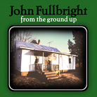 From The Ground Up by John Fullbright