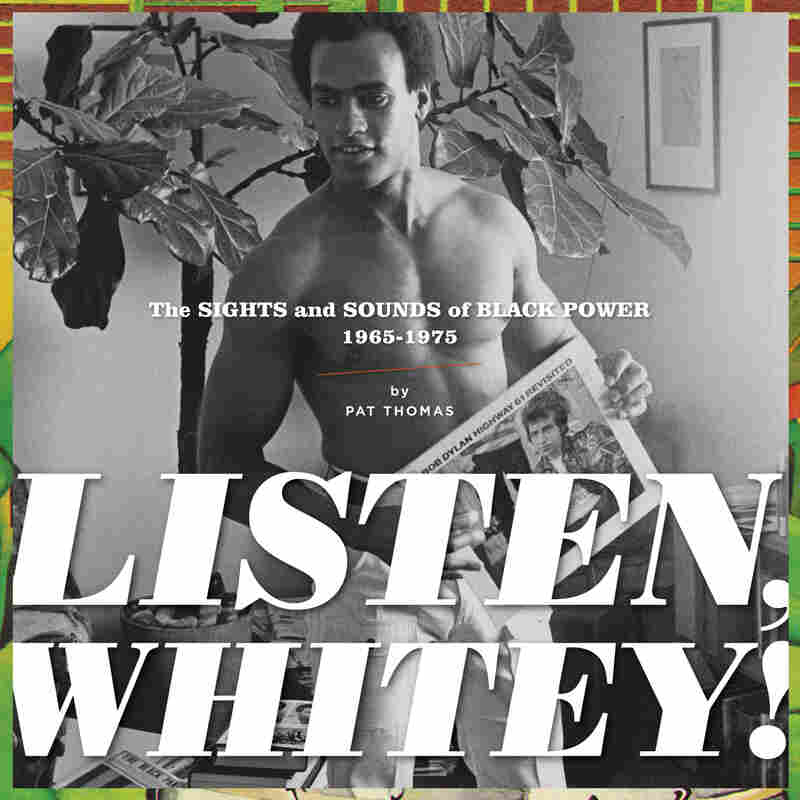 Light in the Attic's Listen Whitey!: The Sounds of Black Power 1967-1974.