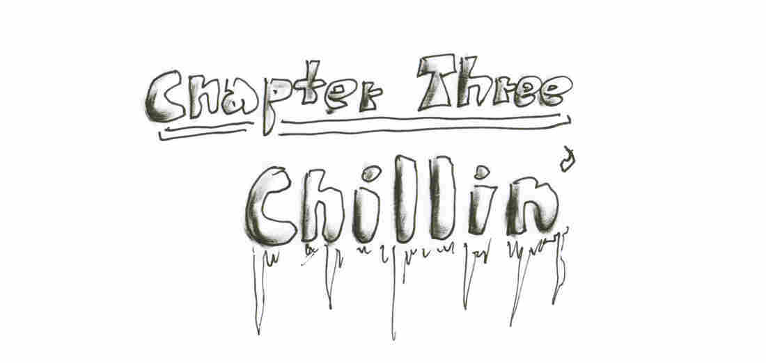 Chapter Three: Chillin'