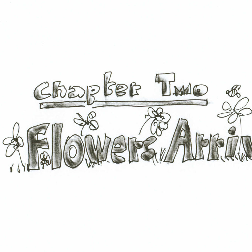Chapter Two: Flowers Arrive