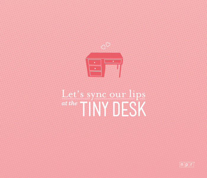 lets sync our lips at the tiny desk