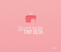 Let's sync our lips at the Tiny Desk.
