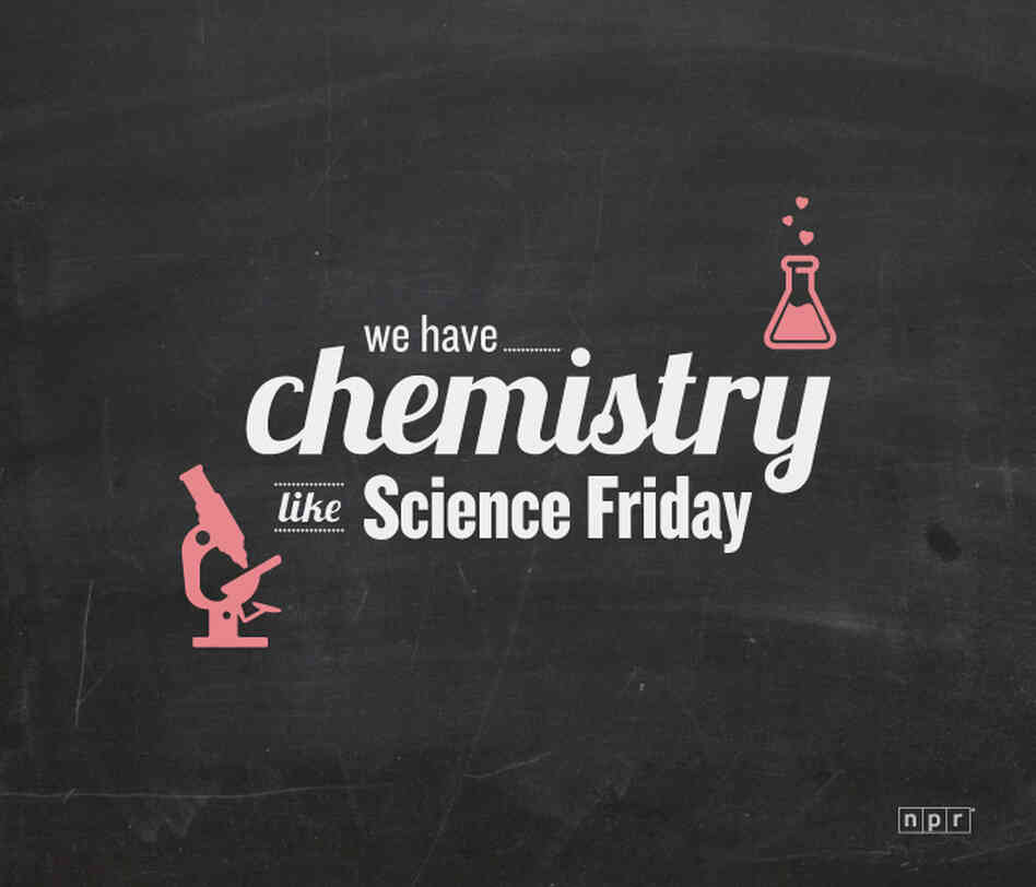We have chemistry like science friday