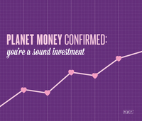 Planet Money confirmed: you're a sound investment.
