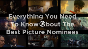 A quick guide to everything you need to know (almost) about the best picture nominees.