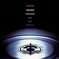Tan Dun's Water Passion According to St. Matthew.