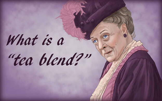"""What is a 'tea blend?'"" is a Downton Abbey-ins"
