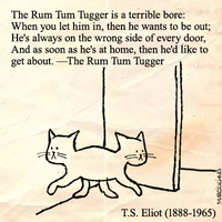 "T. S. Eliot, from ""The Rum Tum Tugger"""