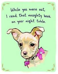 "A dog under a caption reading ""while you were out, I read that naughty book on your night table."""