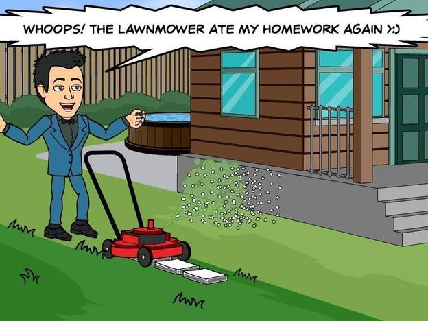 """Whoops! The lawn mower ate my homework again."""