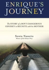 Enrique's Journey, by Pulitzer Prize winner Sonia Nazario, documents the travels of an unaccompanied 17-year-old Honduran boy into the U.S.