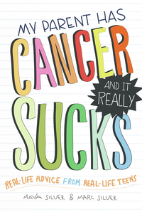 My Parent Has Cancer And It Really Sucks by Marc and Maya Silver.