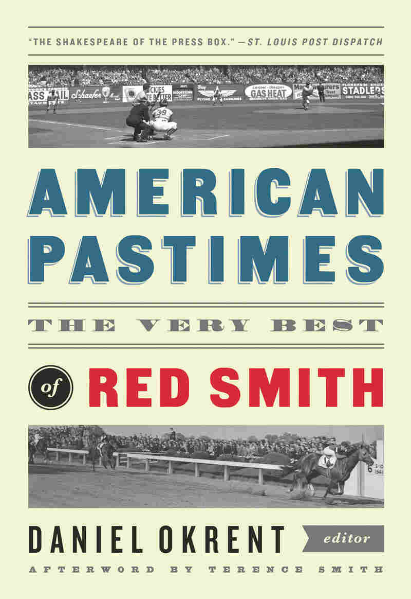 Daniel Okrent edited American Pastimes: The Very Best of Red Smith.