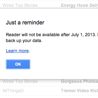 Google Reader users have been getting this reminder of the July 1 shutdown of the news aggregator.