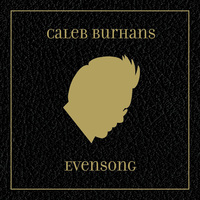 Caleb Burhans debut album as a composer is called Evensong.