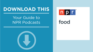 The NPR Podcast Guide: NPR Food