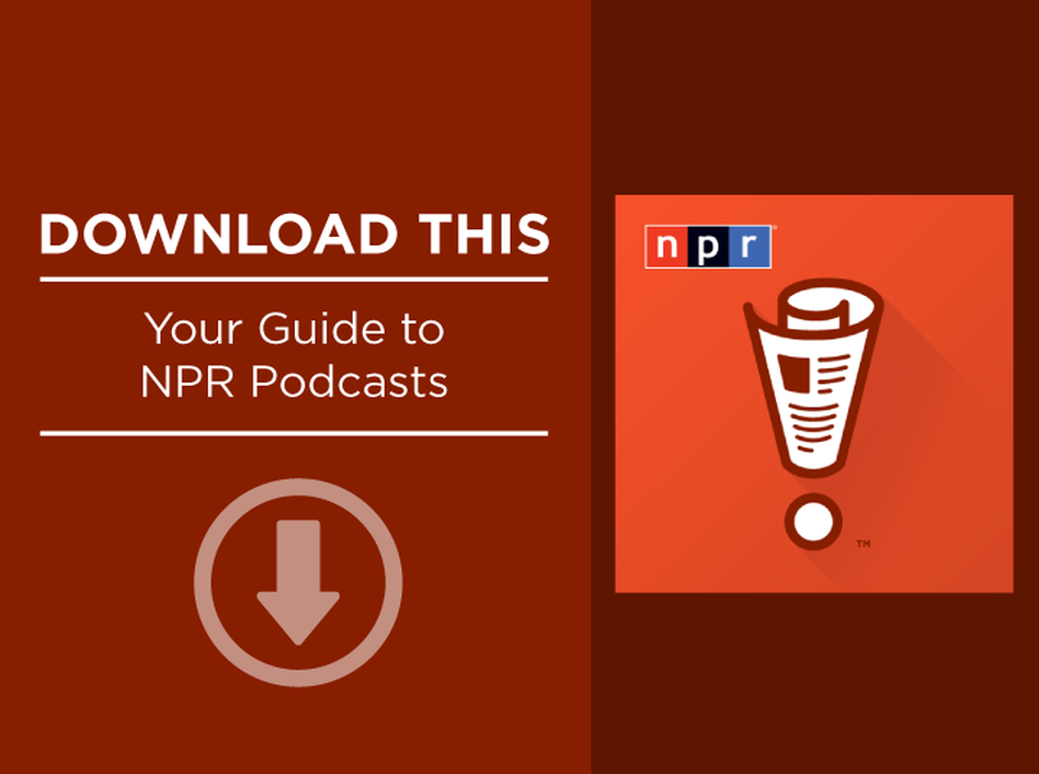Download This: Your Guide to NPR Podcasts