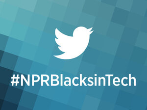 Use #NPRBlacksinTech on Twitter and send us your questions.