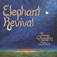 Elephant Revival, These Changing Skies.
