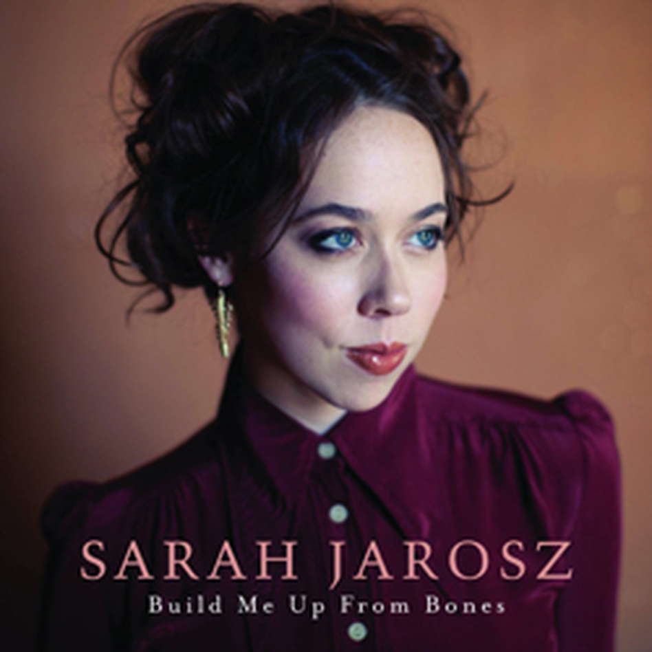Sarah Jarosz, Build Me Up From Bones.