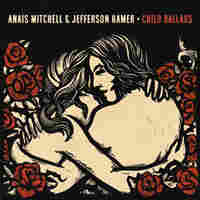 Anais Mitchell and Jefferson Hamer, Child Ballads.