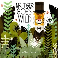 Excerpted from Mr. Tiger Goes Wild by Peter Brown. Copyright 2013 by Peter Brown. Excerpted by permission of Little, Brown Books for Young Readers.