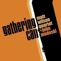 "Album cover: Matt Wilson Quartet + John Medeski ""Gathering Call"" Photo Credit: Palmetto Records"