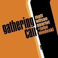 "Album cover: Matt Wilson Quartet + John Medeski ""Gathering Call"" Photo Credit: Palmetto Records"