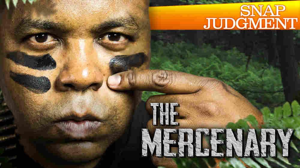 "Snap Judgment Episode #506 ""The Mercenary"""