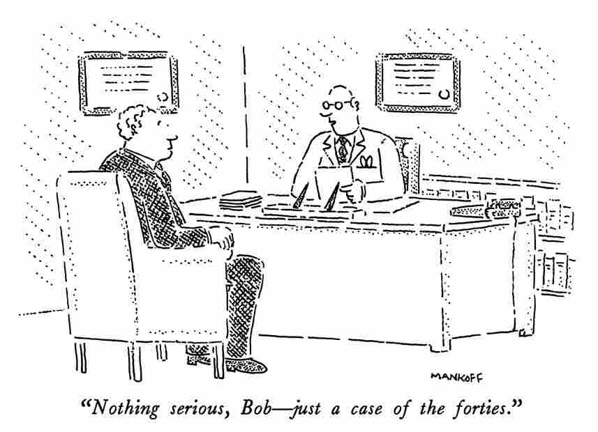 Nothing serious, Bob — just a case of the forties.