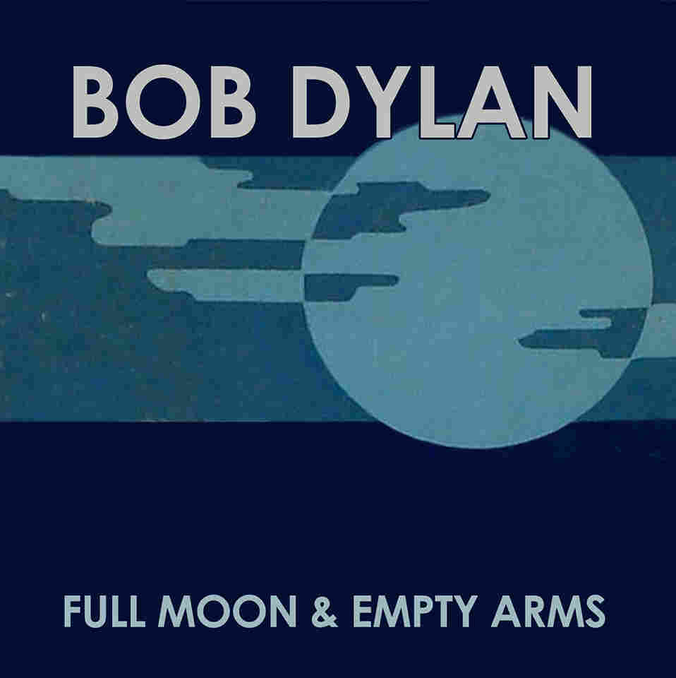 "Bob Dylan, ""Full Moon and Empty Arms"""