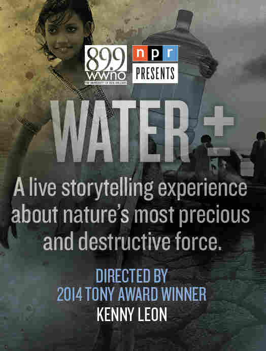 NPR Presents Water +/- in partnership with WWNO New Orleans.