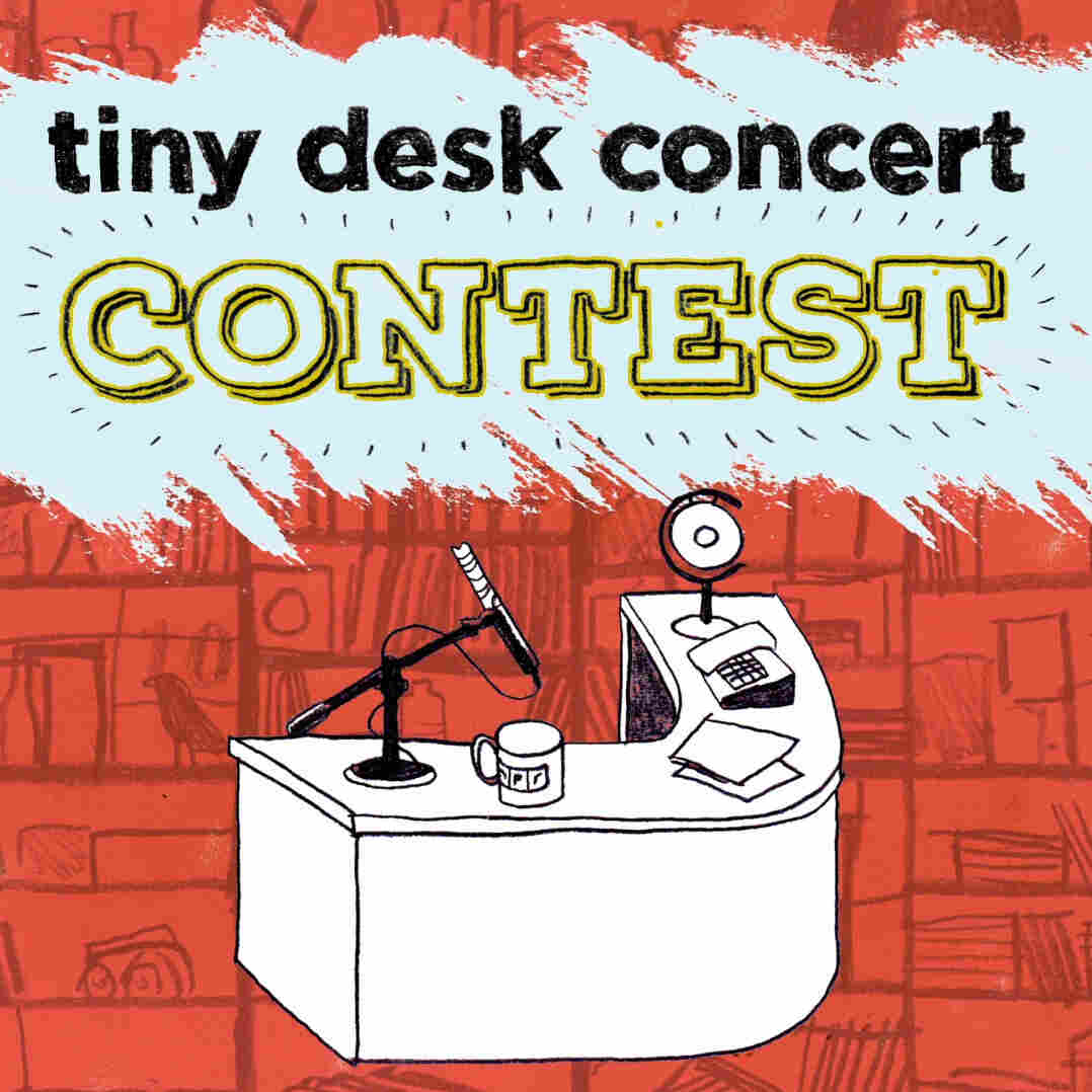 Introducing our Tiny Desk Concert Contest.