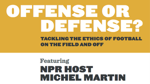 NPR Presents Michel Martin: Offense or Defense?