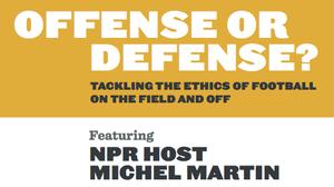 NPR Presents Michel Martin: Offense or Defense?