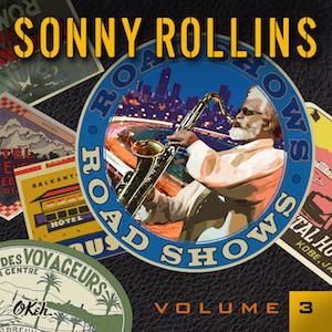 Sonny Rollins, Road Shows, Vol. 3.