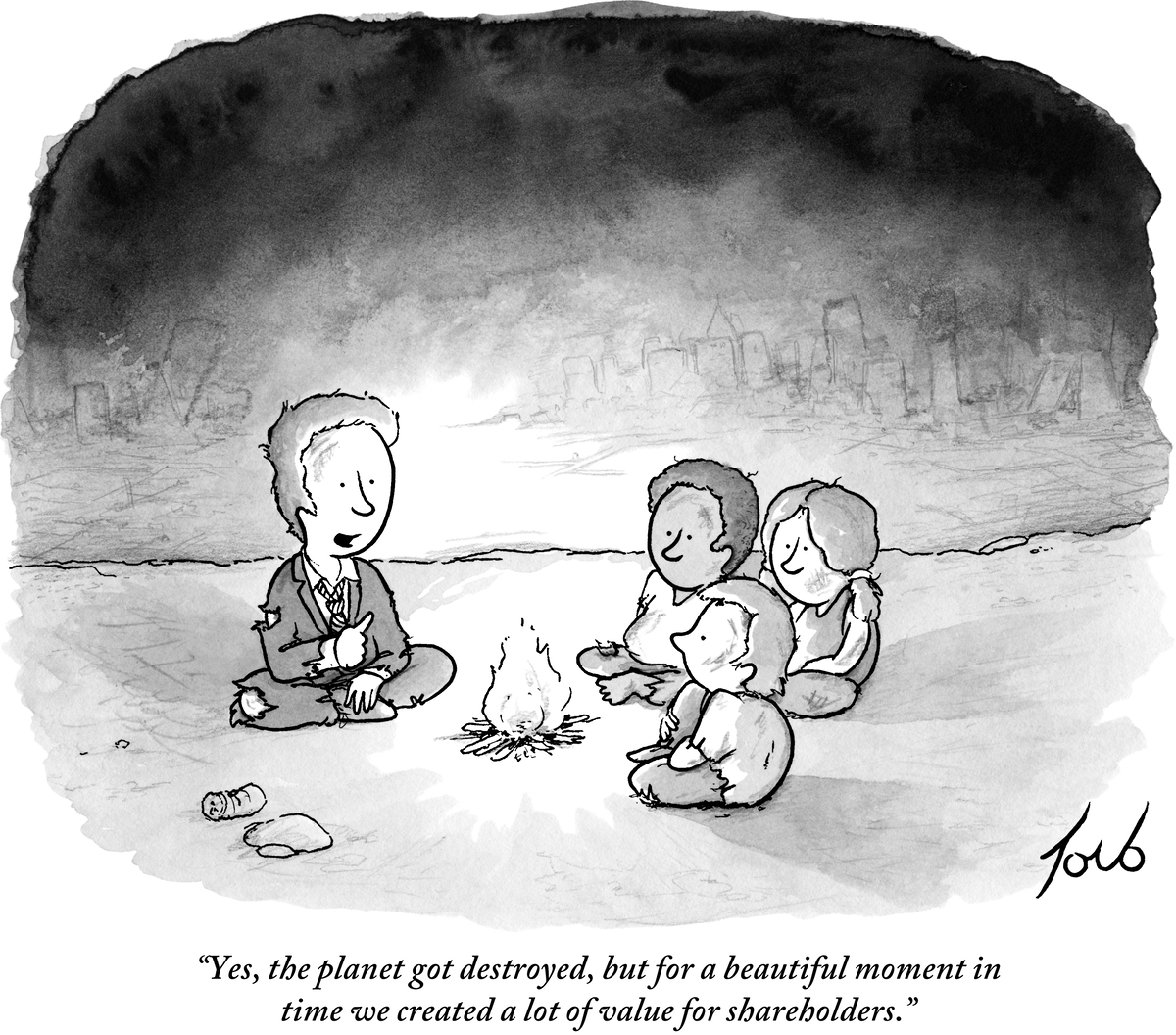 "Cartoon of a man and some children sitting in a cave by a fire. The man is saying, ""Yes, the planet got destroyed, but for a beautiful moment in time we created a lot of value for shareholders."""
