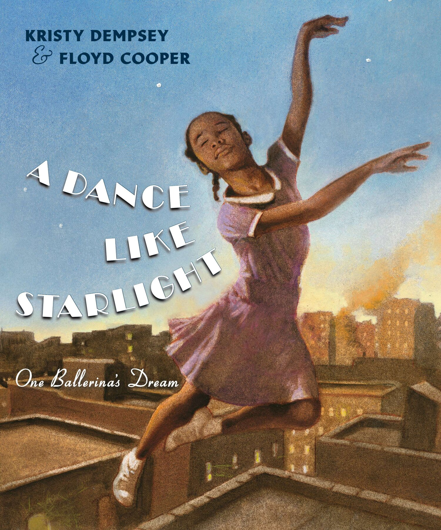 Excerpted from A Dance Like Starlight: One Ballerina's Dream by Kristy Dempsey, illustrated by Floyd Cooper. Text copyright 2014 by Kristy Dempsey. Illustrations copyright 2014 by Floyd Cooper. Excerpted by permission of Philomel Books.